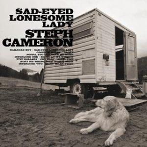 Steph Cameron - Sad-Eyed Lonesome Lady