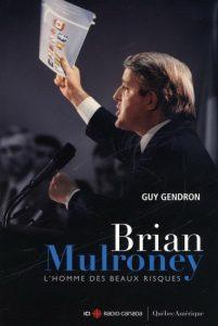 Guy Gendron Brian Mulroney L'homme des beaux risques © photo: courtoisie