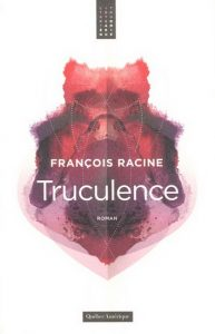 François Racine Truculence © photo: courtoisie