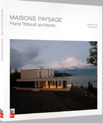 Pierre Thibault architecte Maisons paysage © photo: courtoisie