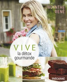 Vive la détox gourmande, Jacynthe René