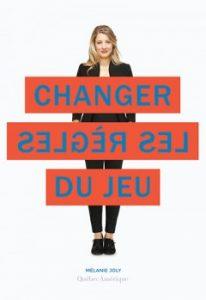 Mélanie Joly Changer les règles du jeu © photo: courtoisie