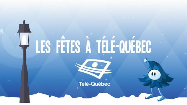 Passez les Fêtes à Télé-Québec!