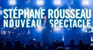 Le nouveau spectacle de Stéphane Rousseau à la Salle Albert-Rousseau en 2015