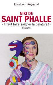 """Eisabeth Reynaud :   Niki de Saint Phalle  """"Il faut faire saigner la peinture"""""""