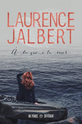 À la vie, à la mer: Laurence Jalbert en livre et en album