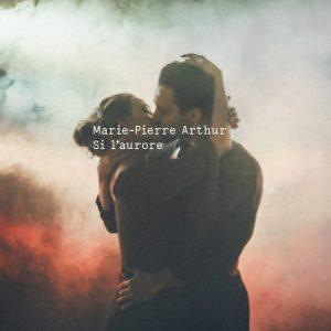 Marie-Pierre Arthur - Si l'Aurore