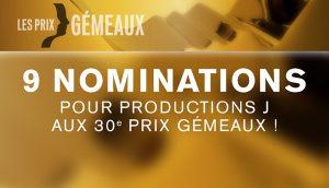 9 nominations aux Gémeaux pour Productions J !