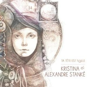 Kristina et Alexandre Stanké - Ta tête est folle
