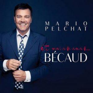 Mario Pelchat - Et maintenant…Bécaud