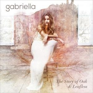 Gabriella - The Story of Oak  et  Leafless