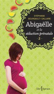 Abigaëlle et la séduction prénatale, tome 2
