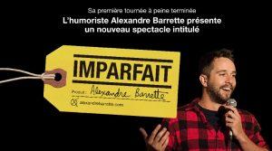 Le spectacle Imparfait d'Alexandre Barrette