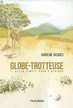 Globe-trotteuse (Tome 1) - Aller simple pour l'Afrique