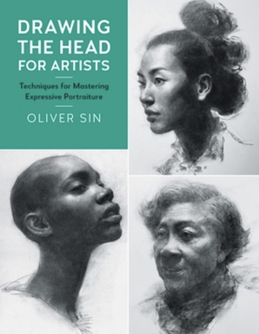 """Drawing the Head for Artists. Techniques for Mastering Expressive Portraiture"" d'Oliver Sin"