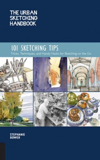 The Urban Sketching Handbook. 101 Sketching Tips. Tricks, Techniques, and Handy Hacks for Sketching on the Go de Stephanie Bower