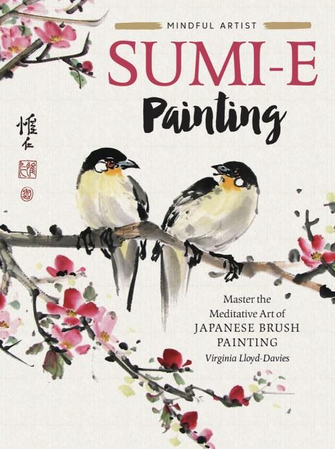 Mindful Artist: Sumi-e Painting. Master the Meditative Art of Japanese Brush Painting. Virginia Lloyd-Davies